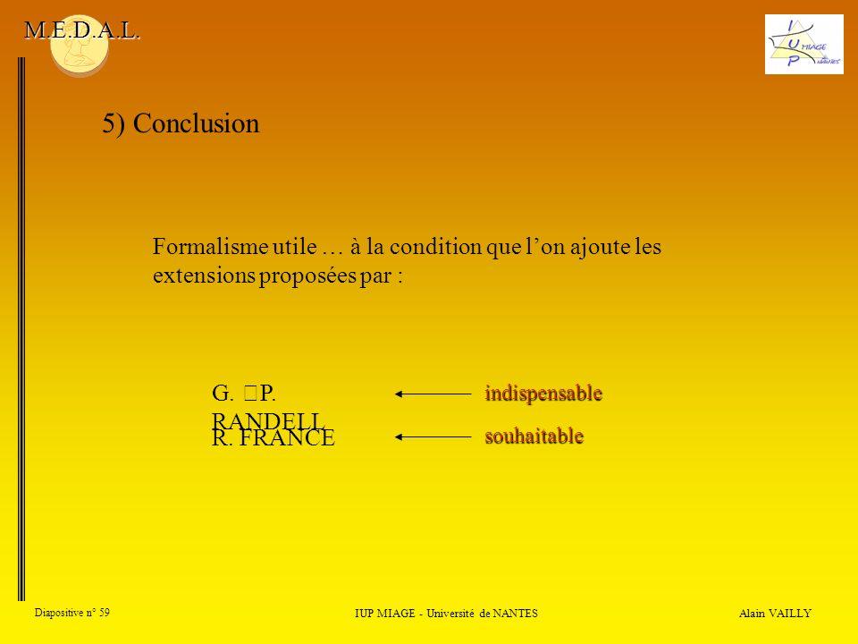 Alain VAILLY Diapositive n° 59 IUP MIAGE - Université de NANTES M.E.D.A.L. 5) Conclusion Formalisme utile … à la condition que lon ajoute les extensio