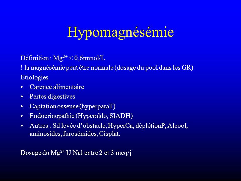 Hypomagnésémie Définition : Mg 2+ < 0,6mmol/L ! la magnésémie peut être normale (dosage du pool dans les GR) Etiologies Carence alimentaire Pertes dig