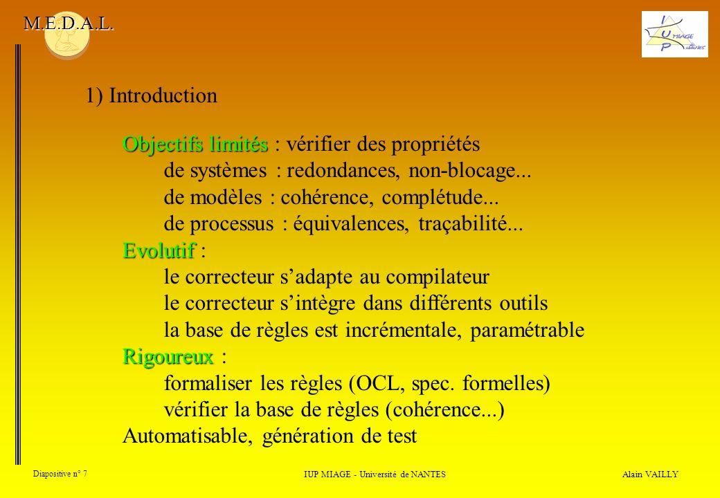 Alain VAILLY Diapositive n° 7 IUP MIAGE - Université de NANTES M.E.D.A.L. Objectifs limités Objectifs limités : vérifier des propriétés de systèmes :