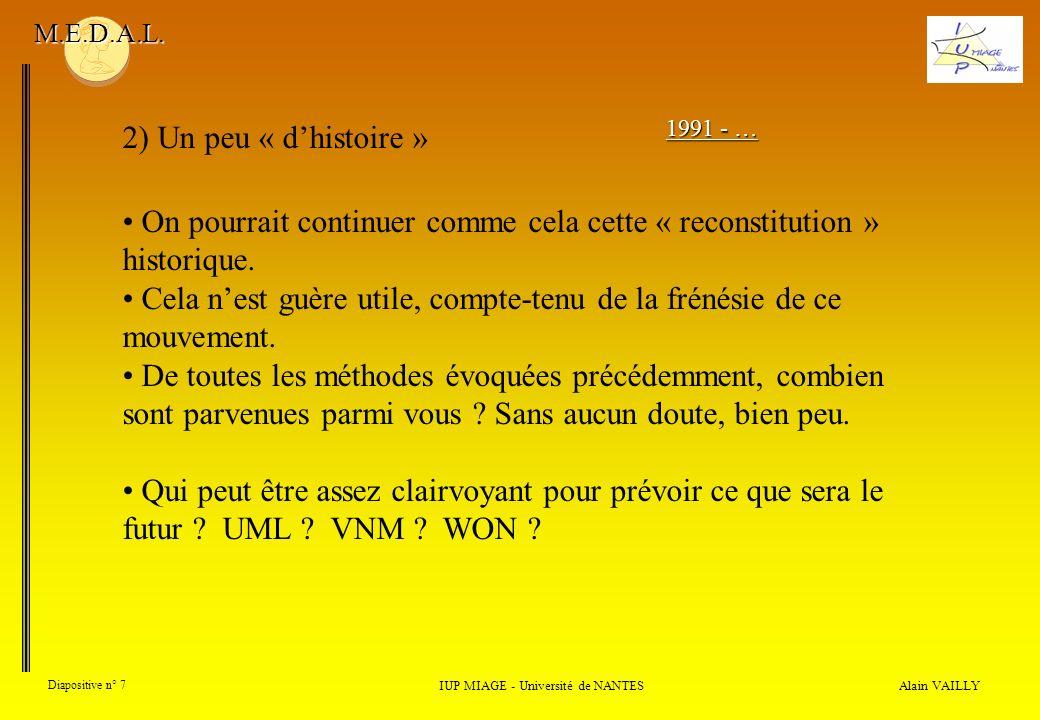 Alain VAILLY Diapositive n° 7 2) Un peu « dhistoire » IUP MIAGE - Université de NANTES M.E.D.A.L. On pourrait continuer comme cela cette « reconstitut