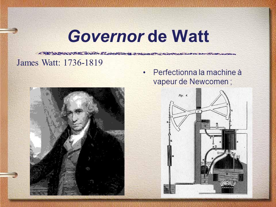 Governor de Watt Perfectionna la machine à vapeur de Newcomen ; James Watt: 1736-1819