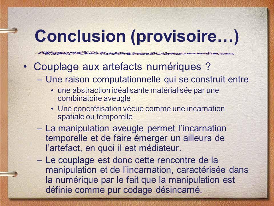 Conclusion (provisoire…) Couplage aux artefacts numériques ? –Une raison computationnelle qui se construit entre une abstraction idéalisante matériali