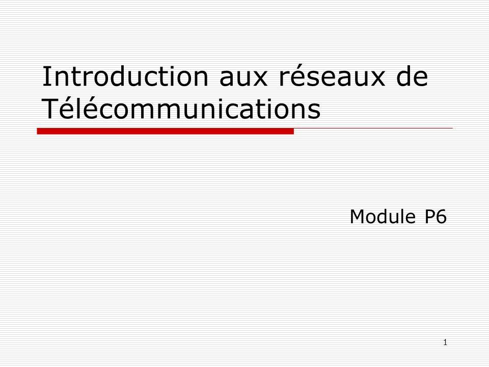 1 Introduction aux réseaux de Télécommunications Module P6