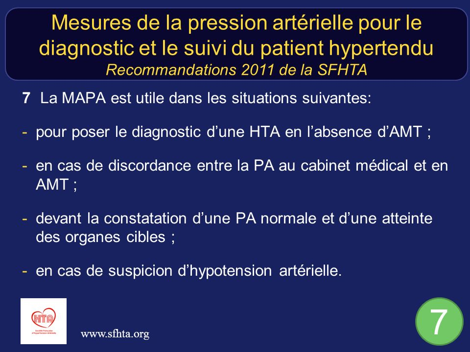 7 La MAPA est utile dans les situations suivantes: -pour poser le diagnostic dune HTA en labsence dAMT ; -en cas de discordance entre la PA au cabinet médical et en AMT ; -devant la constatation dune PA normale et dune atteinte des organes cibles ; -en cas de suspicion dhypotension artérielle.