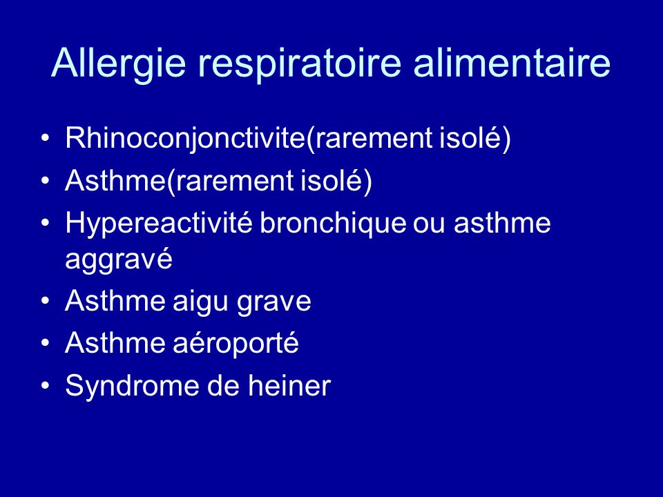 Allergie respiratoire alimentaire Rhinoconjonctivite(rarement isolé) Asthme(rarement isolé) Hypereactivité bronchique ou asthme aggravé Asthme aigu gr