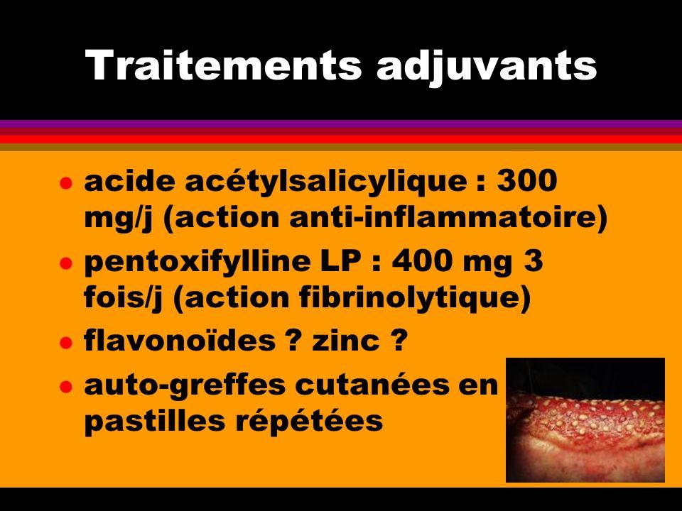 Traitements adjuvants l acide acétylsalicylique : 300 mg/j (action anti-inflammatoire) l pentoxifylline LP : 400 mg 3 fois/j (action fibrinolytique) l