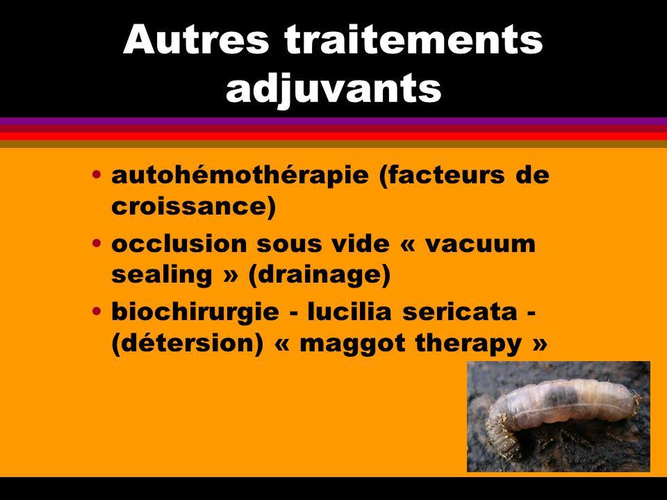 Autres traitements adjuvants autohémothérapie (facteurs de croissance) occlusion sous vide « vacuum sealing » (drainage) biochirurgie - lucilia serica