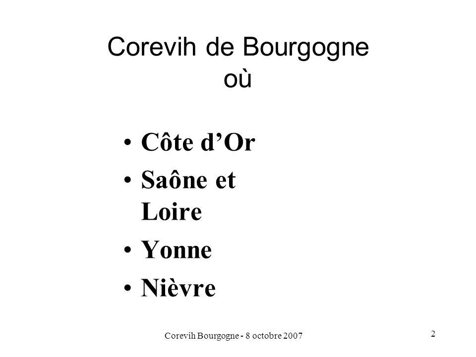 Corevih Bourgogne - 8 octobre 2007 2 Corevih de Bourgogne où Côte dOr Saône et Loire Yonne Nièvre