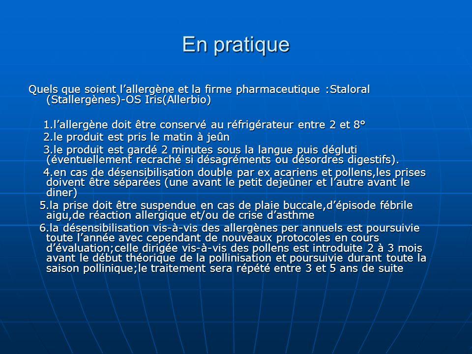 En pratique Quels que soient lallergène et la firme pharmaceutique :Staloral (Stallergènes)-OS Iris(Allerbio) 1.lallergène doit être conservé au réfri