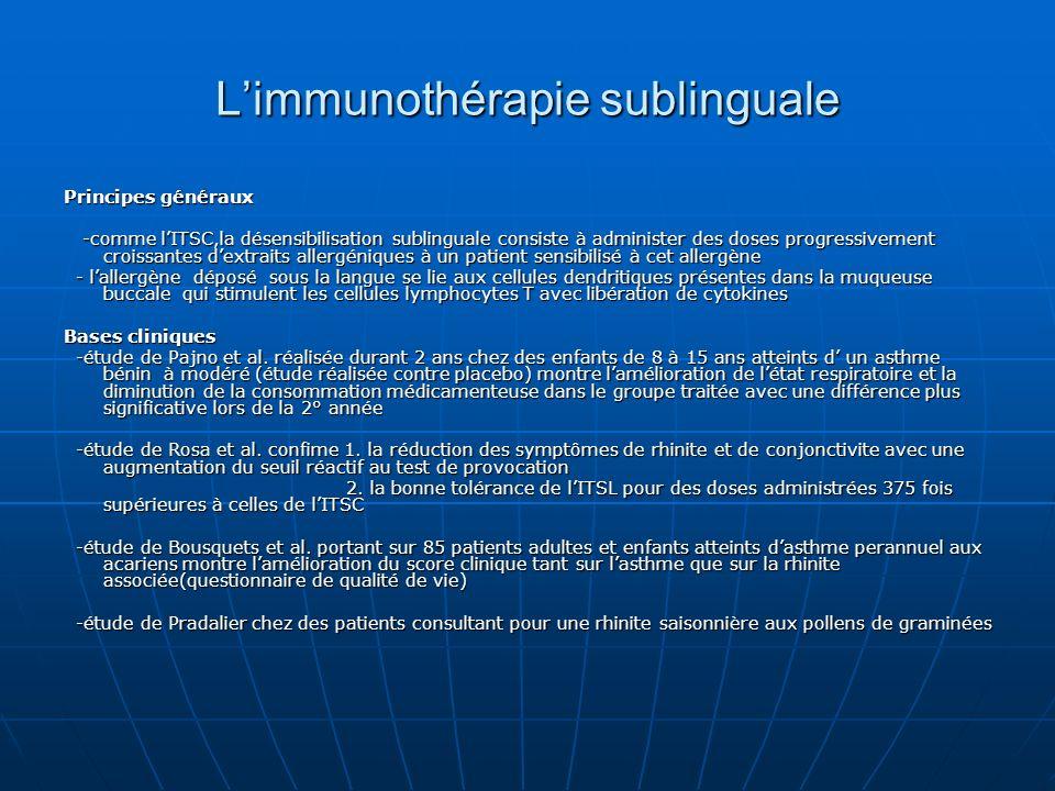 Limmunothérapie sublinguale Principes généraux -comme lITSC,la désensibilisation sublinguale consiste à administer des doses progressivement croissant