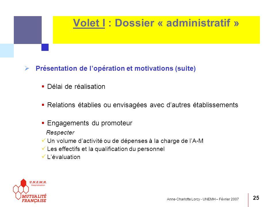 Anne-Charlotte Lorcy - UNEMH – Février 2007 25 Volet I : Dossier « administratif » Présentation de lopération et motivations (suite) Délai de réalisat