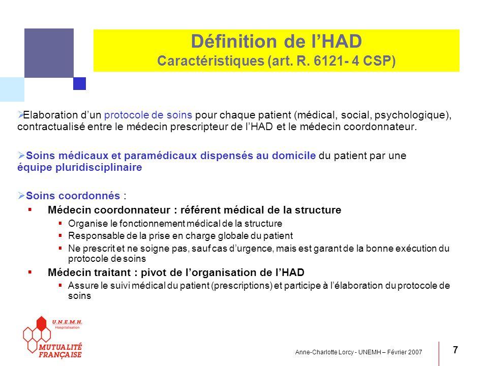 Anne-Charlotte Lorcy - UNEMH – Février 2007 7 Définition de lHAD Caractéristiques (art. R. 6121- 4 CSP) Elaboration dun protocole de soins pour chaque