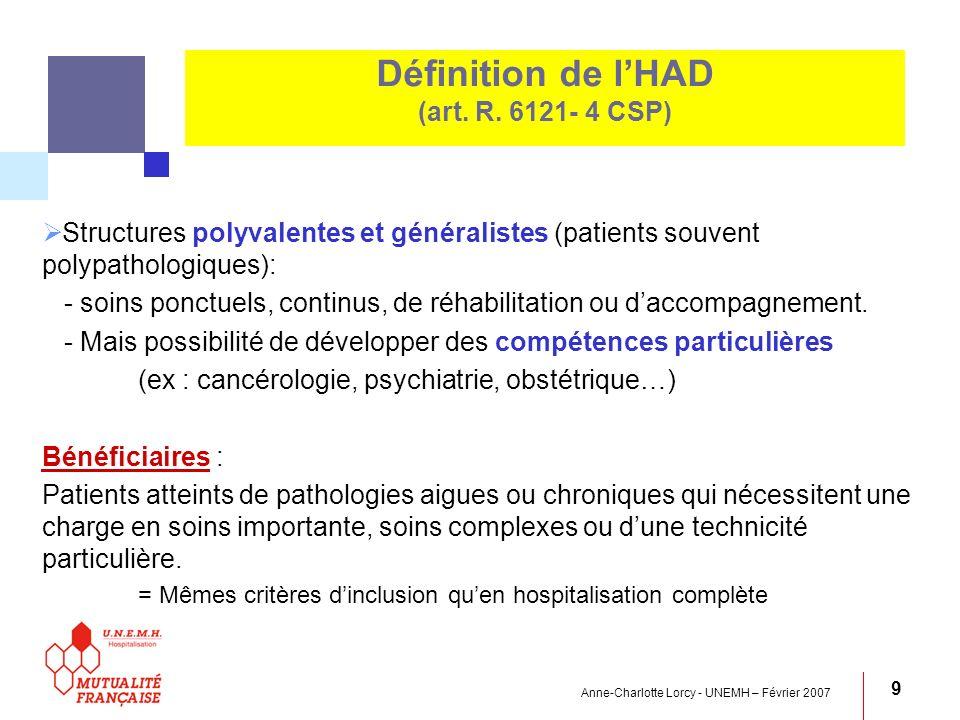 Anne-Charlotte Lorcy - UNEMH – Février 2007 9 Structures polyvalentes et généralistes (patients souvent polypathologiques): - soins ponctuels, continu