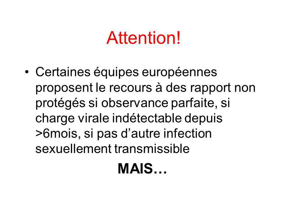 Attention! Certaines équipes européennes proposent le recours à des rapport non protégés si observance parfaite, si charge virale indétectable depuis