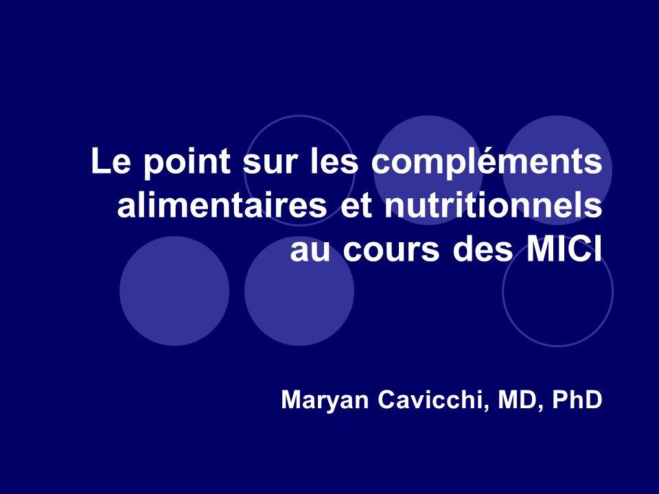 Le point sur les compléments alimentaires et nutritionnels au cours des MICI Maryan Cavicchi, MD, PhD