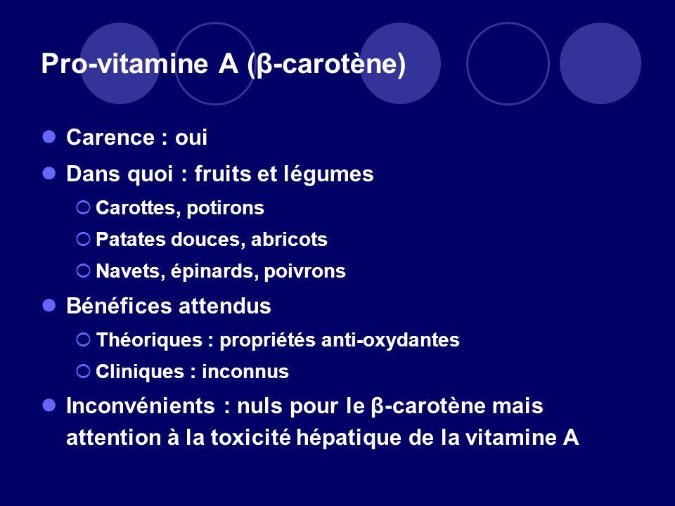 Pro-vitamine A (β-carotène) Carence : oui Dans quoi : fruits et légumes Carottes, potirons Patates douces, abricots Navets, épinards, poivrons Bénéfic