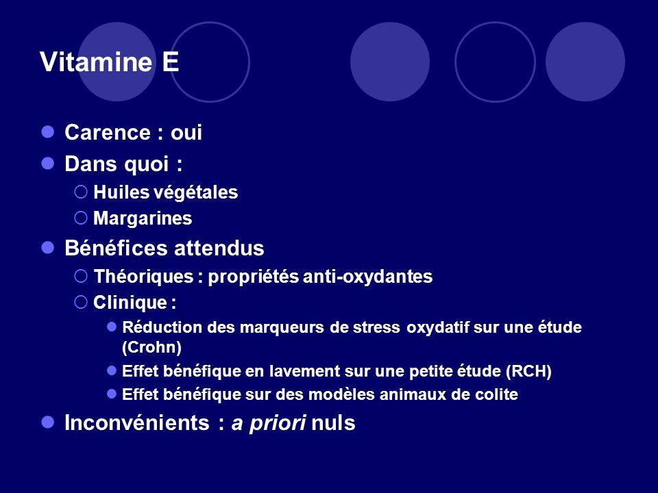 Vitamine E Carence : oui Dans quoi : Huiles végétales Margarines Bénéfices attendus Théoriques : propriétés anti-oxydantes Clinique : Réduction des ma