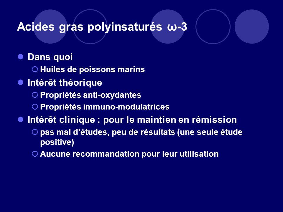 Acides gras polyinsaturés ω-3 Dans quoi Huiles de poissons marins Intérêt théorique Propriétés anti-oxydantes Propriétés immuno-modulatrices Intérêt c