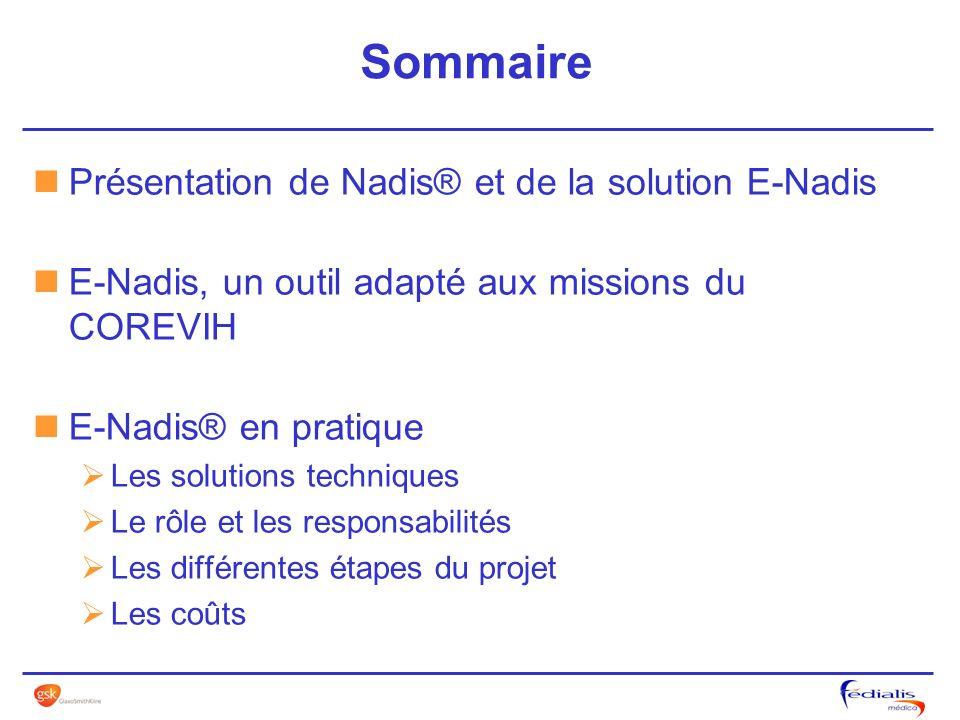 Sommaire Présentation de Nadis® et de la solution E-Nadis E-Nadis, un outil adapté aux missions du COREVIH E-Nadis® en pratique Les solutions techniqu