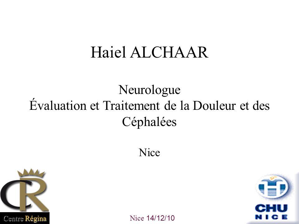 Haiel ALCHAAR Neurologue Évaluation et Traitement de la Douleur et des Céphalées Nice Nice 14/12/10 Centre Régina