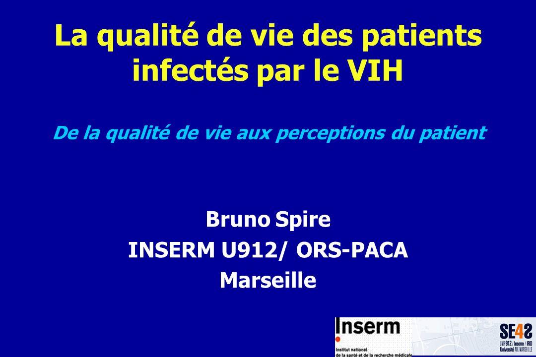 La qualité de vie des patients infectés par le VIH De la qualité de vie aux perceptions du patient Bruno Spire INSERM U912/ ORS-PACA Marseille