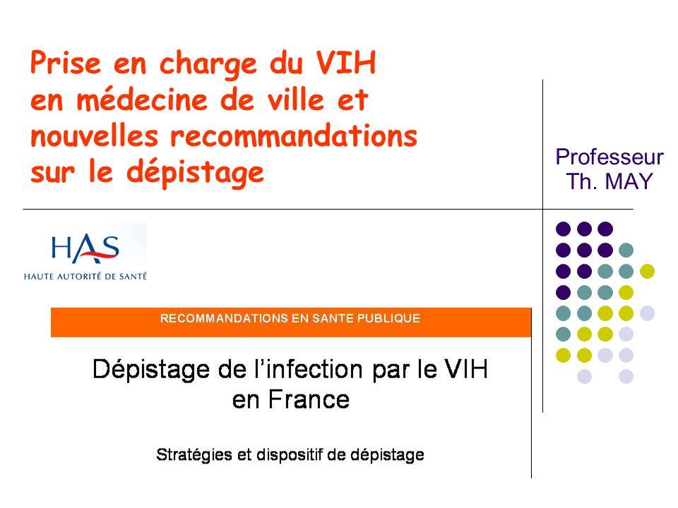 Prise en charge du VIH en médecine de ville et nouvelles recommandations sur le dépistage Professeur Th. MAY