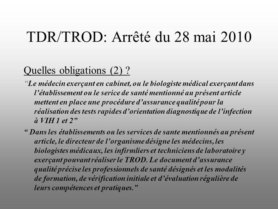 TDR/TROD: Arrêté du 28 mai 2010 Quelles obligations (2) ? Le médecin exerçant en cabinet, ou le biologiste médical exerçant dans létablissement ou le
