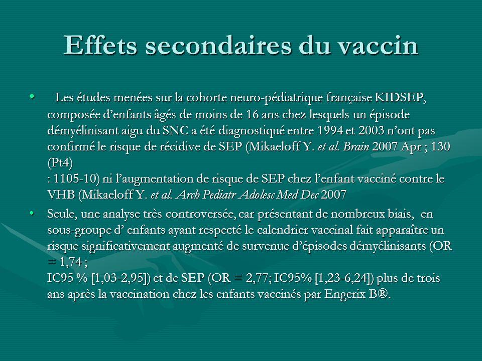 Effets secondaires du vaccin Les études menées sur la cohorte neuro-pédiatrique française KIDSEP, composée denfants âgés de moins de 16 ans chez lesqu