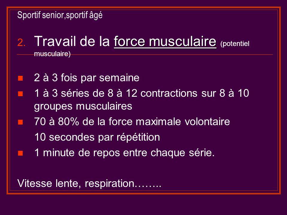 Sportif senior,sportif âgé force musculaire 2. Travail de la force musculaire (potentiel musculaire) 2 à 3 fois par semaine 1 à 3 séries de 8 à 12 con