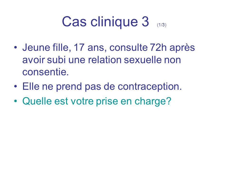 Cas clinique 3 (1/3) Jeune fille, 17 ans, consulte 72h après avoir subi une relation sexuelle non consentie. Elle ne prend pas de contraception. Quell