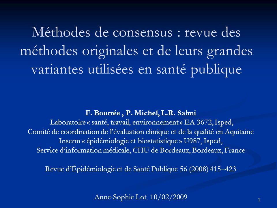1 Méthodes de consensus : revue des méthodes originales et de leurs grandes variantes utilisées en santé publique F. Bourrée, P. Michel, L.R. Salmi La