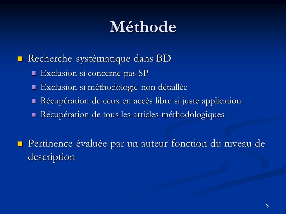 3 Méthode Recherche systématique dans BD Recherche systématique dans BD Exclusion si concerne pas SP Exclusion si concerne pas SP Exclusion si méthodo