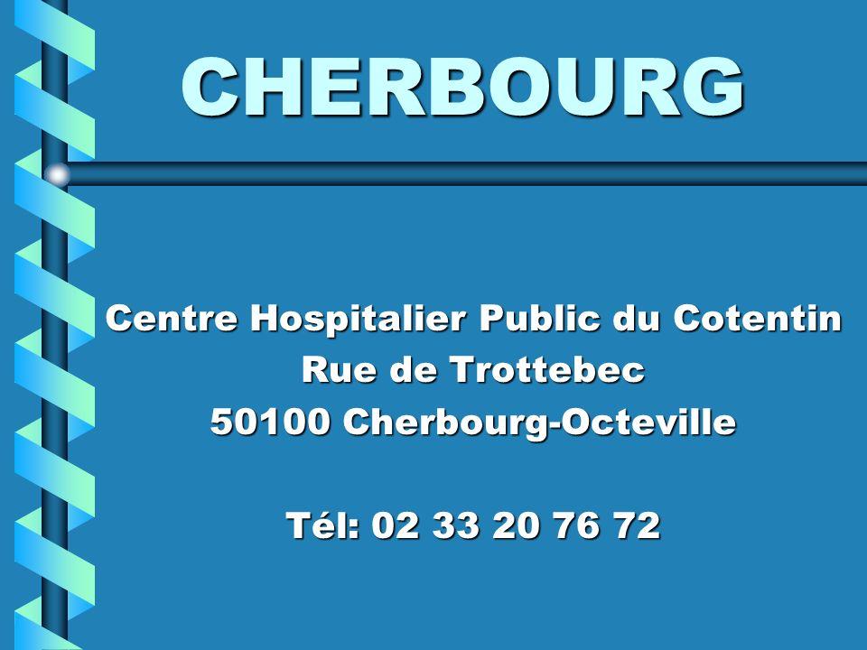CHERBOURG Centre Hospitalier Public du Cotentin Rue de Trottebec 50100 Cherbourg-Octeville Tél: 02 33 20 76 72