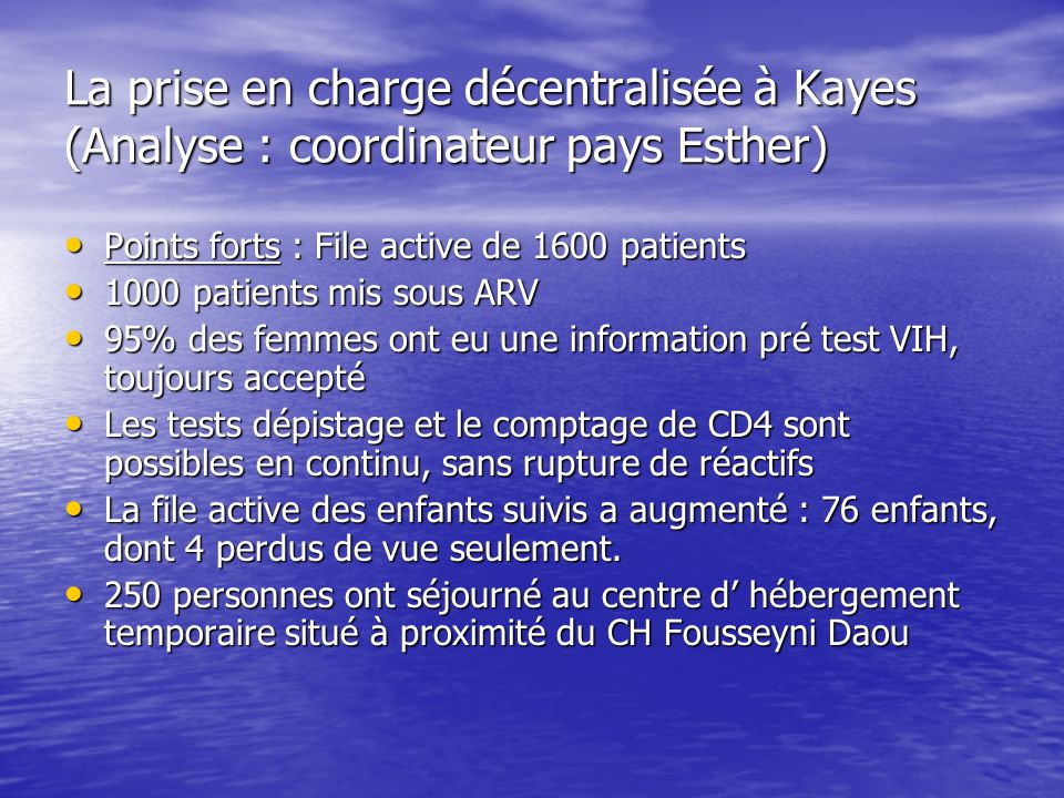 La prise en charge décentralisée à Kayes (Analyse : coordinateur pays Esther) Points forts : File active de 1600 patients Points forts : File active d