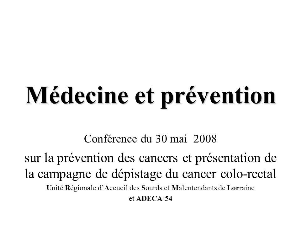 Médecine et prévention Conférence du 30 mai 2008 sur la prévention des cancers et présentation de la campagne de dépistage du cancer colo-rectal Unité