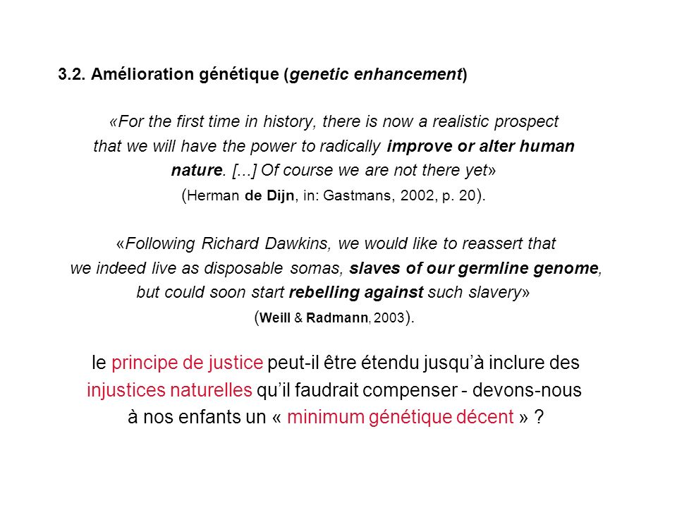 3.2. Amélioration génétique (genetic enhancement) «For the first time in history, there is now a realistic prospect that we will have the power to rad