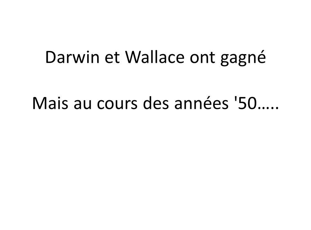 Darwin et Wallace ont gagné Mais au cours des années '50…..