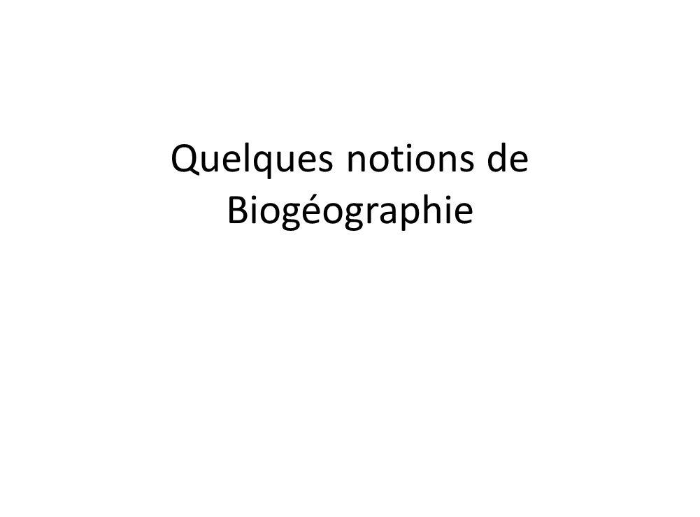 Quelques notions de Biogéographie