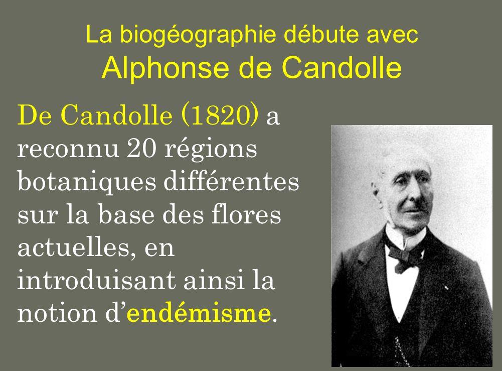 La biogéographie débute avec Alphonse de Candolle De Candolle (1820) a reconnu 20 régions botaniques différentes sur la base des flores actuelles, en