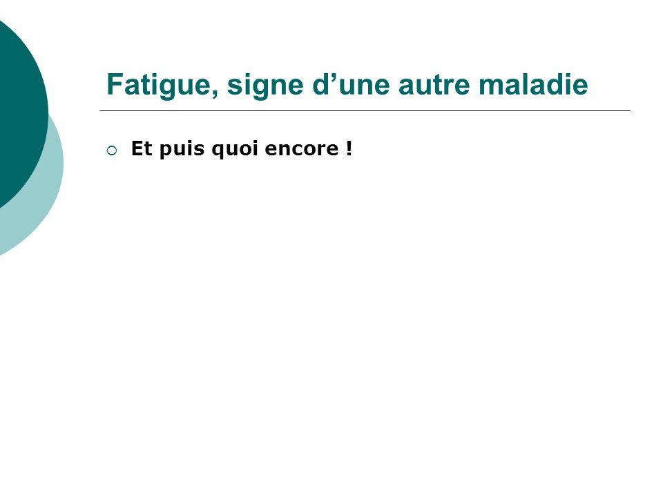Fatigue, signe dune autre maladie Et puis quoi encore !