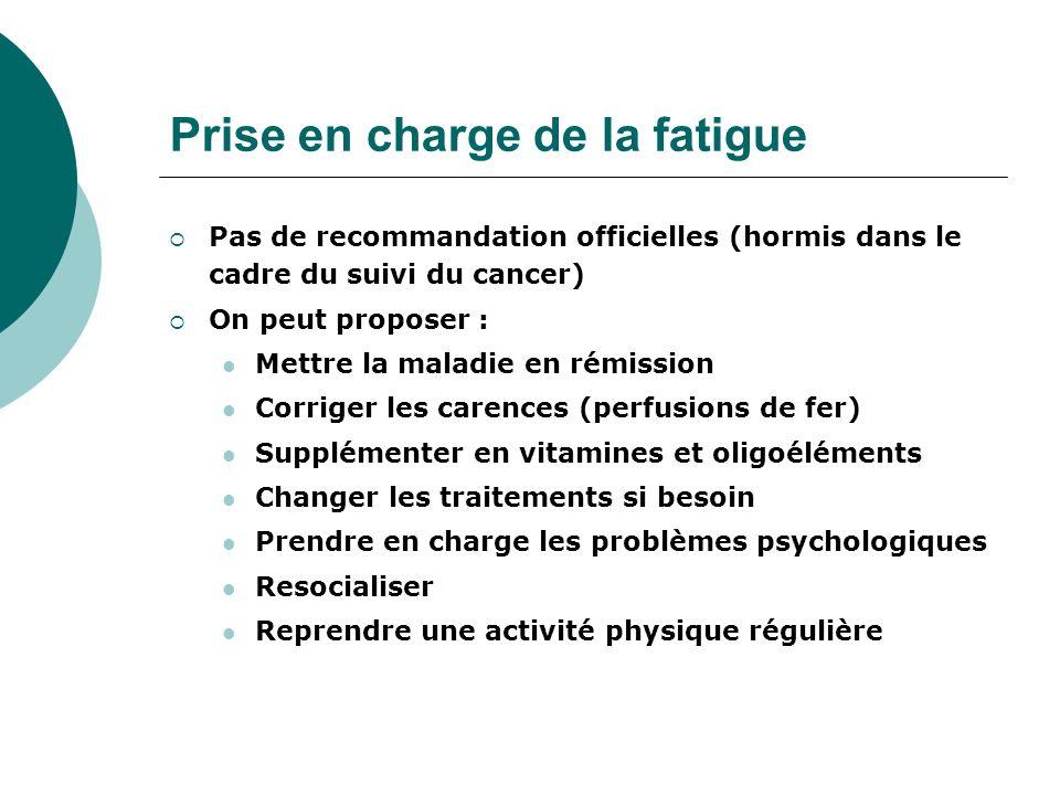 Prise en charge de la fatigue Pas de recommandation officielles (hormis dans le cadre du suivi du cancer) On peut proposer : Mettre la maladie en rémi
