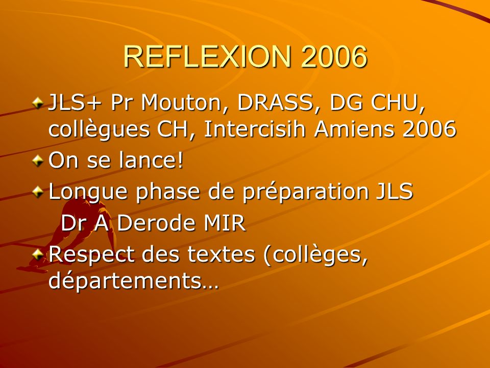REFLEXION 2006 JLS+ Pr Mouton, DRASS, DG CHU, collègues CH, Intercisih Amiens 2006 On se lance.