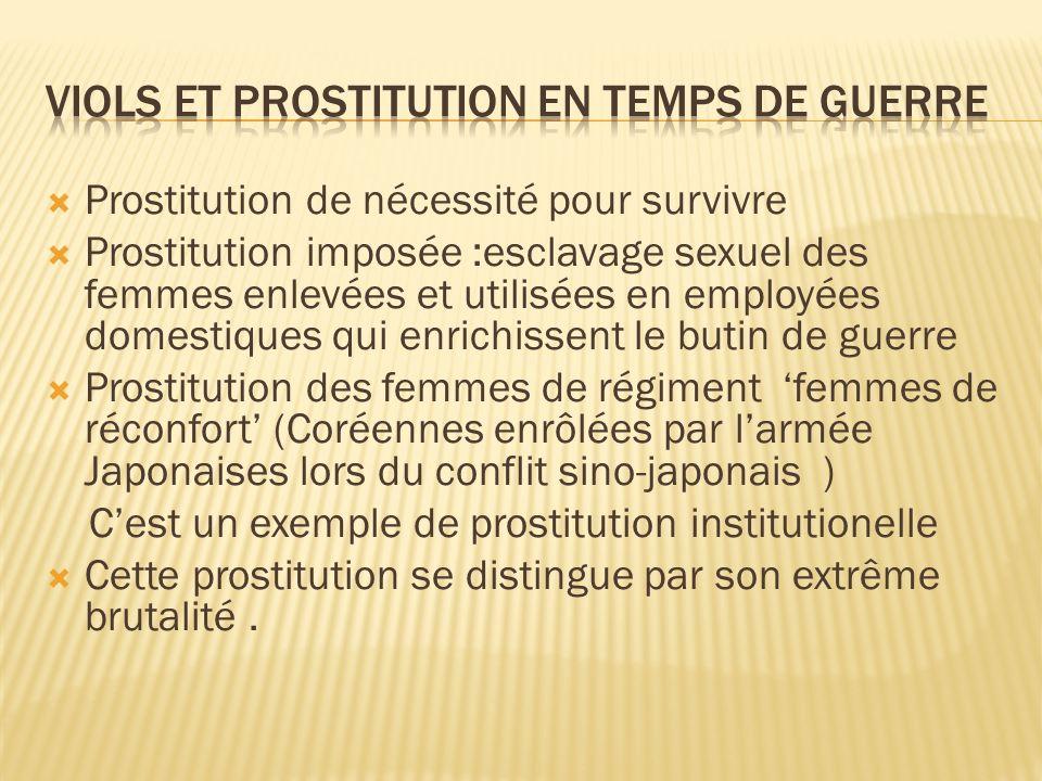 Prostitution de nécessité pour survivre Prostitution imposée :esclavage sexuel des femmes enlevées et utilisées en employées domestiques qui enrichiss