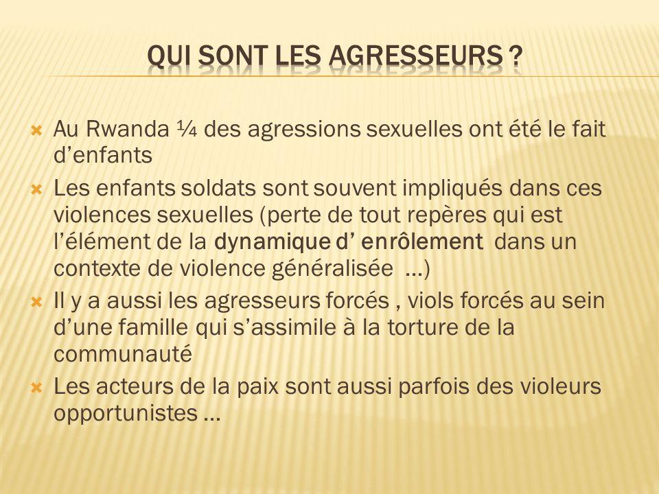 Au Rwanda ¼ des agressions sexuelles ont été le fait denfants Les enfants soldats sont souvent impliqués dans ces violences sexuelles (perte de tout r