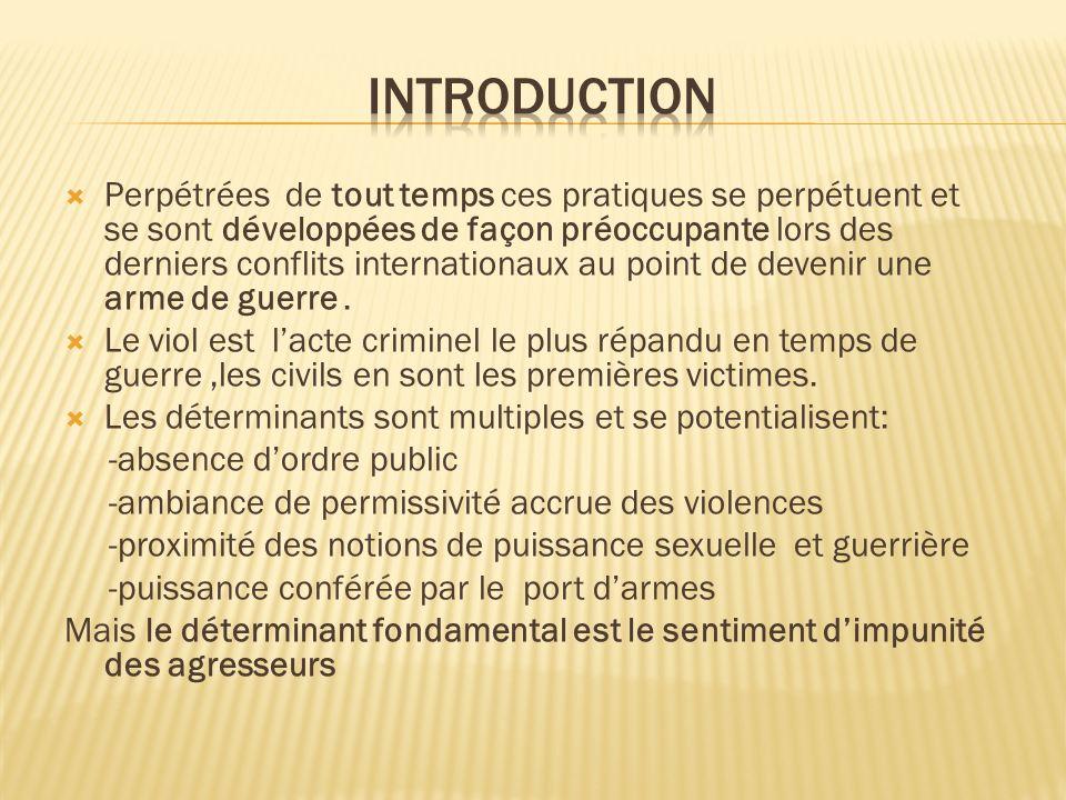 Perpétrées de tout temps ces pratiques se perpétuent et se sont développées de façon préoccupante lors des derniers conflits internationaux au point d