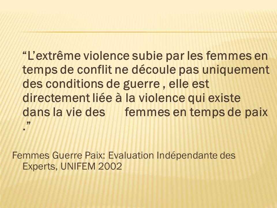 Lextrême violence subie par les femmes en temps de conflit ne découle pas uniquement des conditions de guerre, elle est directement liée à la violence