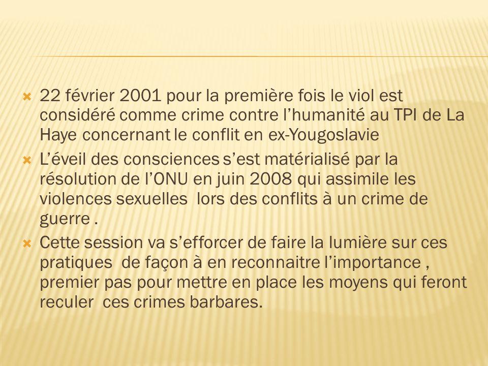 22 février 2001 pour la première fois le viol est considéré comme crime contre lhumanité au TPI de La Haye concernant le conflit en ex-Yougoslavie Lév