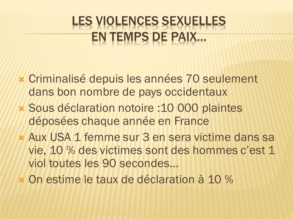 Criminalisé depuis les années 70 seulement dans bon nombre de pays occidentaux Sous déclaration notoire :10 000 plaintes déposées chaque année en Fran