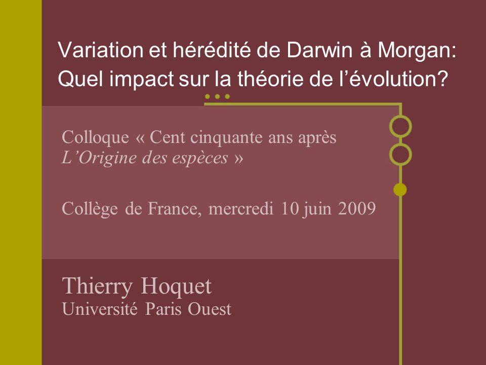 Colloque « Cent cinquante ans après LOrigine des espèces » Collège de France, mercredi 10 juin 2009 Thierry Hoquet Université Paris Ouest Variation et