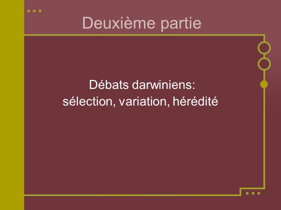 Deuxième partie Débats darwiniens: sélection, variation, hérédité